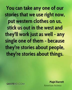 Majel Barrett - You can take any one of our stories that we use right now, put western clothes on us, stick us out in the west and they'll work just as well - any single one of them - because they're stories about people, they're stories about things.