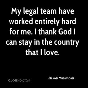 Makosi Musambasi  - My legal team have worked entirely hard for me. I thank God I can stay in the country that I love.