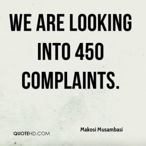 Makosi Musambasi  - We are looking into 450 complaints.