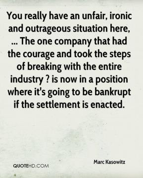 Marc Kasowitz  - You really have an unfair, ironic and outrageous situation here, ... The one company that had the courage and took the steps of breaking with the entire industry ? is now in a position where it's going to be bankrupt if the settlement is enacted.