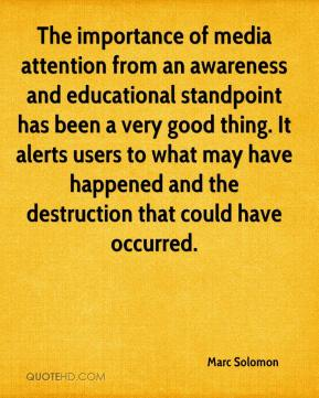 Marc Solomon  - The importance of media attention from an awareness and educational standpoint has been a very good thing. It alerts users to what may have happened and the destruction that could have occurred.