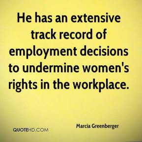 Marcia Greenberger  - He has an extensive track record of employment decisions to undermine women's rights in the workplace.