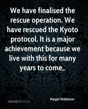 We have finalised the rescue operation. We have rescued the Kyoto protocol. It is a major achievement because we live with this for many years to come.