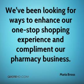 We've been looking for ways to enhance our one-stop shopping experience and compliment our pharmacy business.