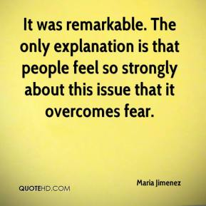 Maria Jimenez  - It was remarkable. The only explanation is that people feel so strongly about this issue that it overcomes fear.