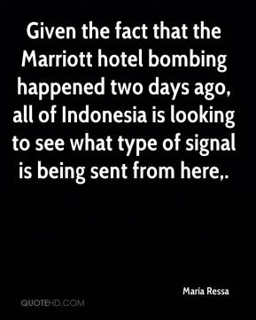 Maria Ressa  - Given the fact that the Marriott hotel bombing happened two days ago, all of Indonesia is looking to see what type of signal is being sent from here.