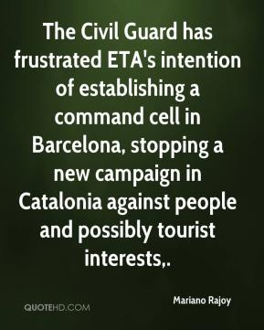 Mariano Rajoy  - The Civil Guard has frustrated ETA's intention of establishing a command cell in Barcelona, stopping a new campaign in Catalonia against people and possibly tourist interests.