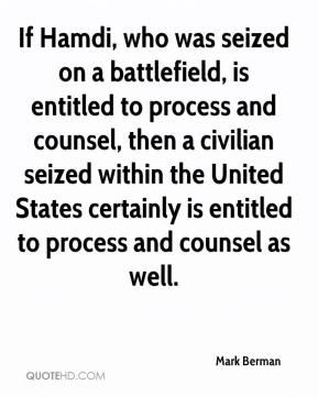 If Hamdi, who was seized on a battlefield, is entitled to process and counsel, then a civilian seized within the United States certainly is entitled to process and counsel as well.