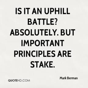 Is it an uphill battle? Absolutely. But important principles are stake.