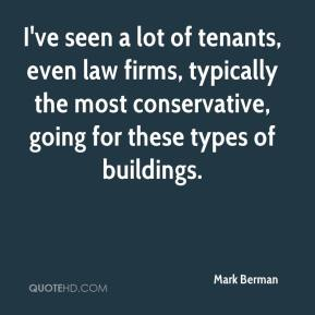 Mark Berman  - I've seen a lot of tenants, even law firms, typically the most conservative, going for these types of buildings.