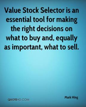 Mark Hing  - Value Stock Selector is an essential tool for making the right decisions on what to buy and, equally as important, what to sell.
