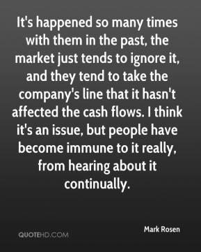 It's happened so many times with them in the past, the market just tends to ignore it, and they tend to take the company's line that it hasn't affected the cash flows. I think it's an issue, but people have become immune to it really, from hearing about it continually.