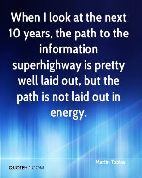 Martin Tobias  - When I look at the next 10 years, the path to the information superhighway is pretty well laid out, but the path is not laid out in energy.