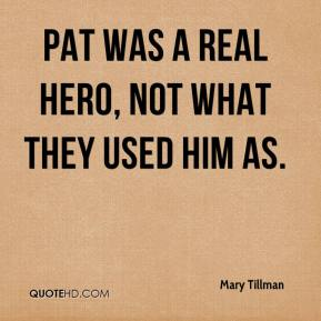 Pat was a real hero, not what they used him as.