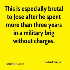 This is especially brutal to Jose after he spent more than three years in a military brig without charges.