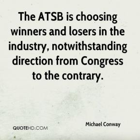 Michael Conway  - The ATSB is choosing winners and losers in the industry, notwithstanding direction from Congress to the contrary.