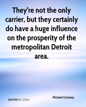 Michael Conway  - They're not the only carrier, but they certainly do have a huge influence on the prosperity of the metropolitan Detroit area.