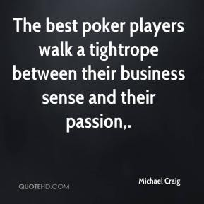 The best poker players walk a tightrope between their business sense and their passion.