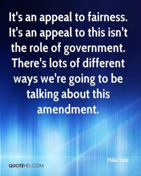 Mike Tate  - It's an appeal to fairness. It's an appeal to this isn't the role of government. There's lots of different ways we're going to be talking about this amendment.