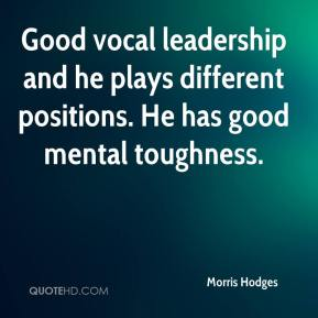 Morris Hodges  - Good vocal leadership and he plays different positions. He has good mental toughness.