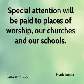 Special attention will be paid to places of worship, our churches and our schools.