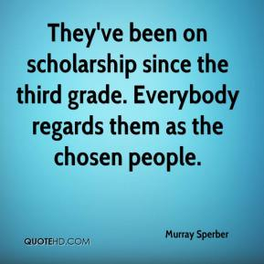 They've been on scholarship since the third grade. Everybody regards them as the chosen people.