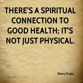 Nancy Evans  - There's a spiritual connection to good health; it's not just physical.