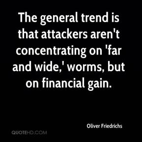 Oliver Friedrichs  - The general trend is that attackers aren't concentrating on 'far and wide,' worms, but on financial gain.