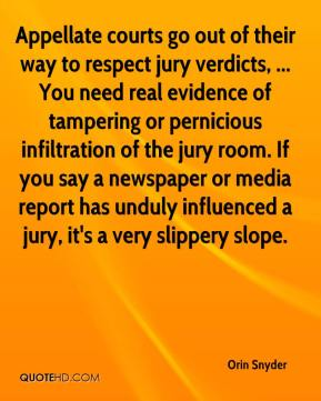 Appellate courts go out of their way to respect jury verdicts, ... You need real evidence of tampering or pernicious infiltration of the jury room. If you say a newspaper or media report has unduly influenced a jury, it's a very slippery slope.
