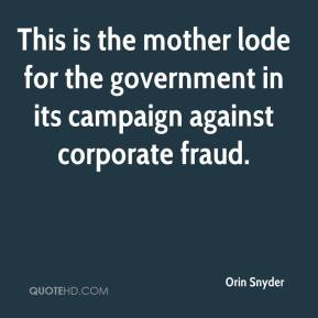 Orin Snyder  - This is the mother lode for the government in its campaign against corporate fraud.