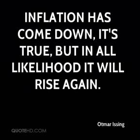 Otmar Issing  - Inflation has come down, it's true, but in all likelihood it will rise again.