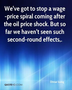 Otmar Issing  - We've got to stop a wage-price spiral coming after the oil price shock. But so far we haven't seen such second-round effects.