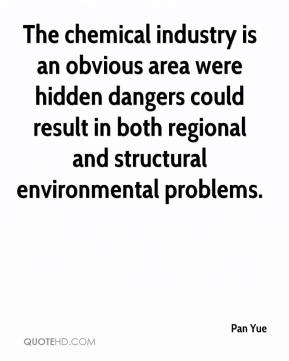 Pan Yue  - The chemical industry is an obvious area were hidden dangers could result in both regional and structural environmental problems.
