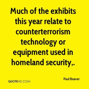 Paul Beaver  - Much of the exhibits this year relate to counterterrorism technology or equipment used in homeland security.