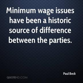 Paul Beck  - Minimum wage issues have been a historic source of difference between the parties.