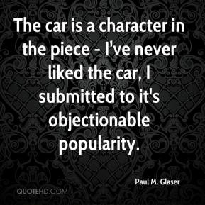 The car is a character in the piece - I've never liked the car, I submitted to it's objectionable popularity.