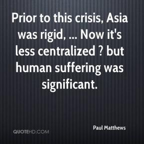 Paul Matthews  - Prior to this crisis, Asia was rigid, ... Now it's less centralized ? but human suffering was significant.