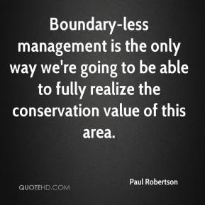 Paul Robertson  - Boundary-less management is the only way we're going to be able to fully realize the conservation value of this area.
