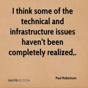 Paul Robertson  - I think some of the technical and infrastructure issues haven't been completely realized.