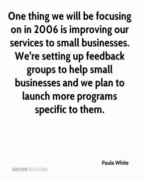 Paula White  - One thing we will be focusing on in 2006 is improving our services to small businesses. We're setting up feedback groups to help small businesses and we plan to launch more programs specific to them.