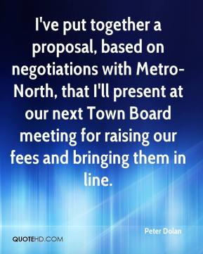 Peter Dolan  - I've put together a proposal, based on negotiations with Metro-North, that I'll present at our next Town Board meeting for raising our fees and bringing them in line.