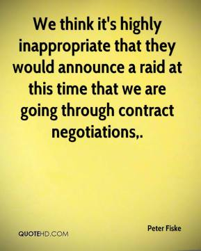 Peter Fiske  - We think it's highly inappropriate that they would announce a raid at this time that we are going through contract negotiations.
