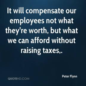 It will compensate our employees not what they're worth, but what we can afford without raising taxes.