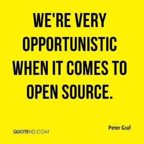 Peter Graf  - We're very opportunistic when it comes to open source.