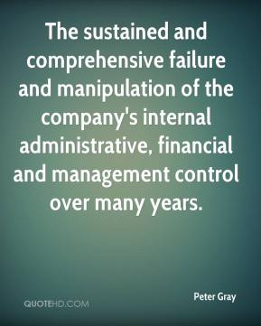 Peter Gray  - The sustained and comprehensive failure and manipulation of the company's internal administrative, financial and management control over many years.
