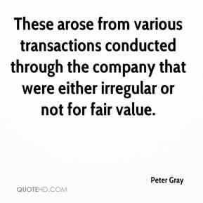Peter Gray  - These arose from various transactions conducted through the company that were either irregular or not for fair value.