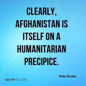 Peter Kessler  - Clearly, Afghanistan is itself on a humanitarian precipice.