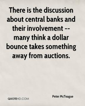 Peter McTeague  - There is the discussion about central banks and their involvement -- many think a dollar bounce takes something away from auctions.