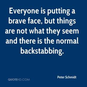 Peter Schmidt  - Everyone is putting a brave face, but things are not what they seem and there is the normal backstabbing.