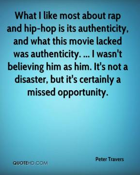Peter Travers  - What I like most about rap and hip-hop is its authenticity, and what this movie lacked was authenticity. ... I wasn't believing him as him. It's not a disaster, but it's certainly a missed opportunity.